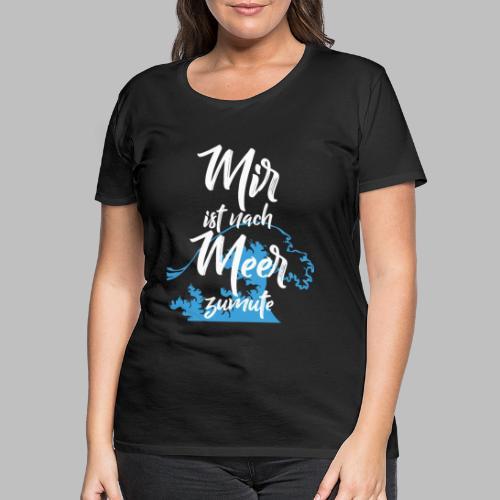 Mir ist nach Meer zumute Urlaub - Frauen Premium T-Shirt