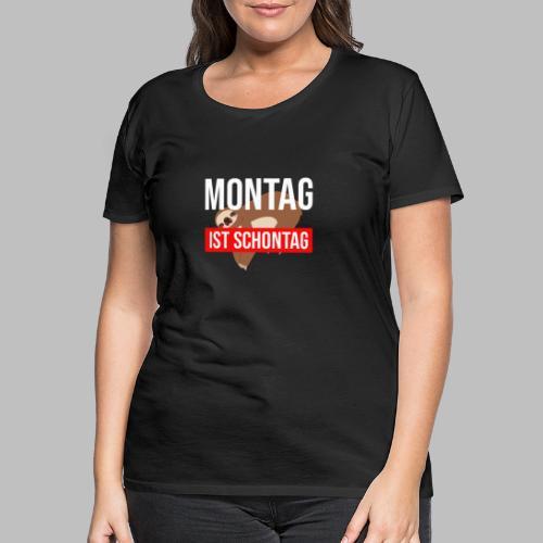 Montag ist Schontag Faultier Geschenkidee - Frauen Premium T-Shirt