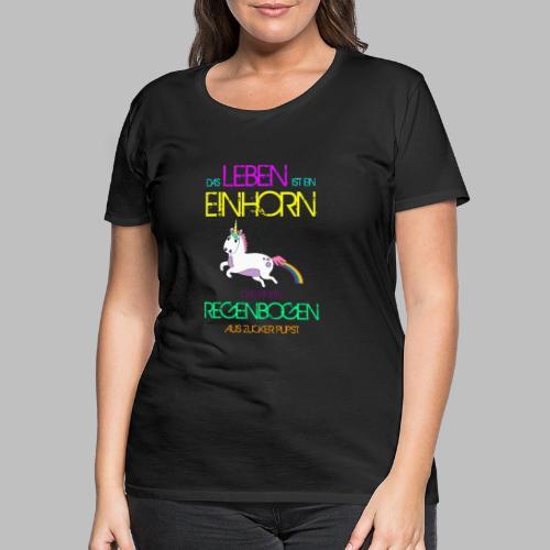 Das Leben ist ein Einhorn das einen Regenbogen - Frauen Premium T-Shirt