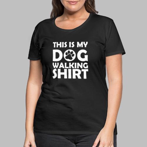 Hundepfote This is my DOG WALKING SHIRT Geschenk - Frauen Premium T-Shirt