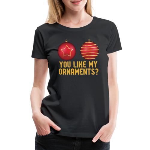 Like My Ornaments,Weihnachten - Frauen Premium T-Shirt