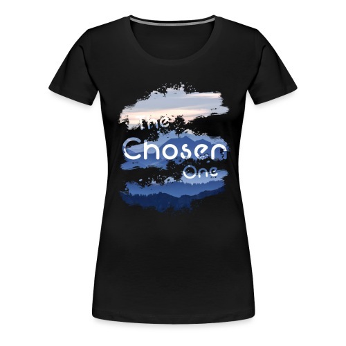 The Chosen One - Women's Premium T-Shirt