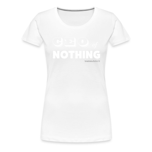 CEO of nothing - T-shirt Premium Femme