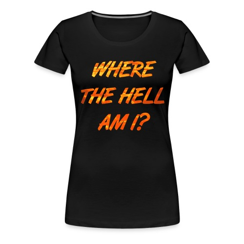 WHERE THE HELL AM I? Festival/Konzert/Party Design - Frauen Premium T-Shirt