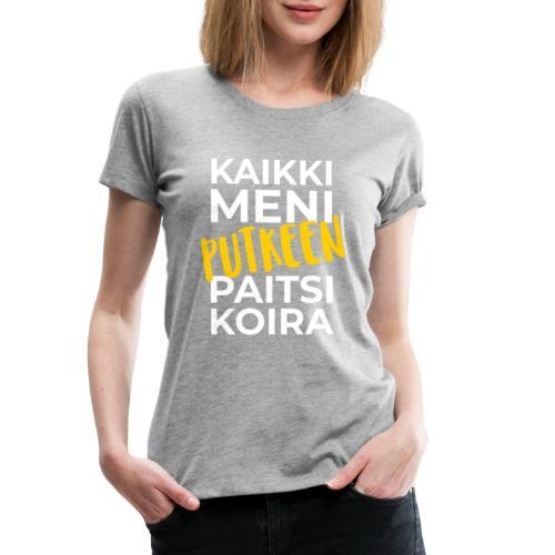 Kaikki Meni Putkeen - Naisten premium t-paita