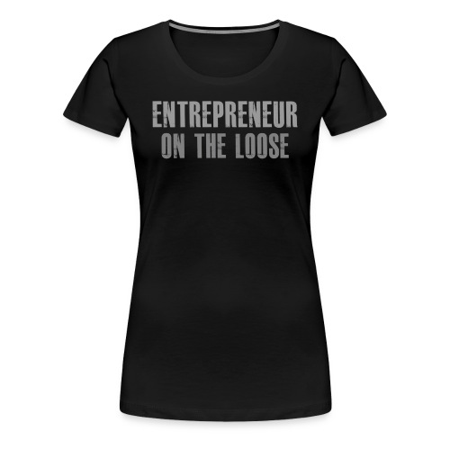 Entrepreneur on the loose - T-shirt Premium Femme