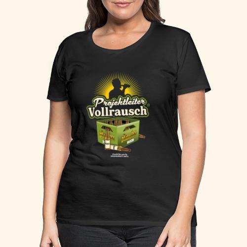 Bier Saufen T Shirt Projektleiter Vollrausch® - Frauen Premium T-Shirt