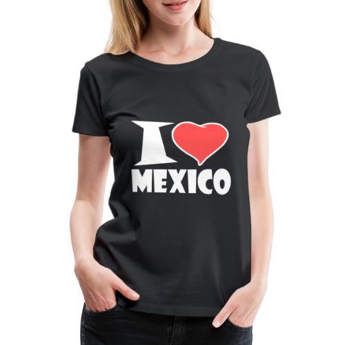 I love Mexico - Frauen Premium T-Shirt