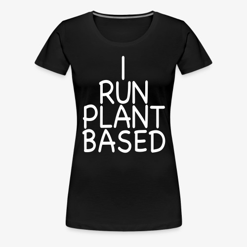 VEGAN - I run plant based Veganerin laufen Sport - Frauen Premium T-Shirt