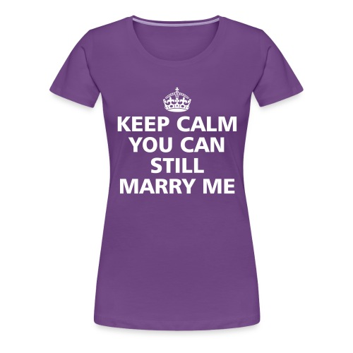 You can still marry me - Frauen Premium T-Shirt