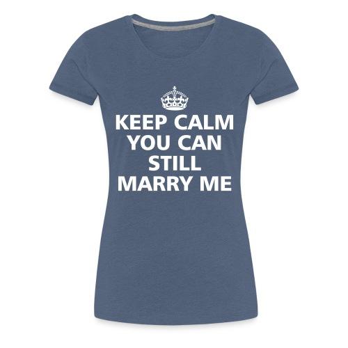 You can still marry me - Frauen Premium T-Shirt