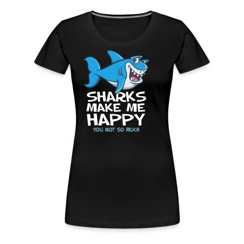 Sharks make me happy - Haifisch - Frauen Premium T-Shirt