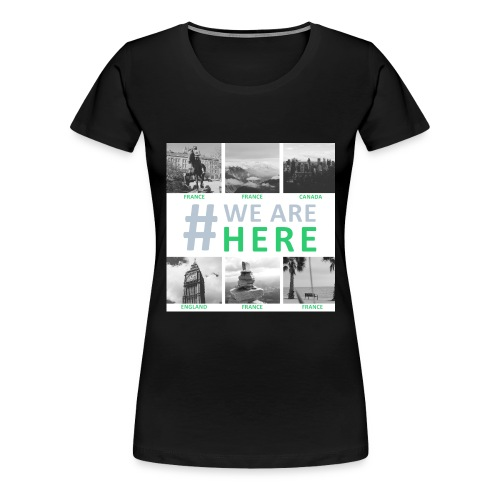#we are here - T-shirt Premium Femme