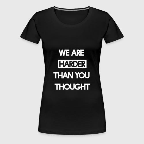 We Are Harder (White) - Frauen Premium T-Shirt