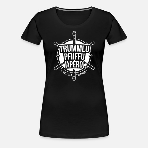 TRUMMLU PFIIFFU APÉRO - Frauen Premium T-Shirt
