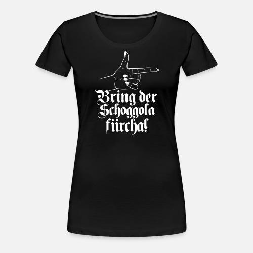 BRING DER SCHOGGOLA FIIRCHA! - Frauen Premium T-Shirt