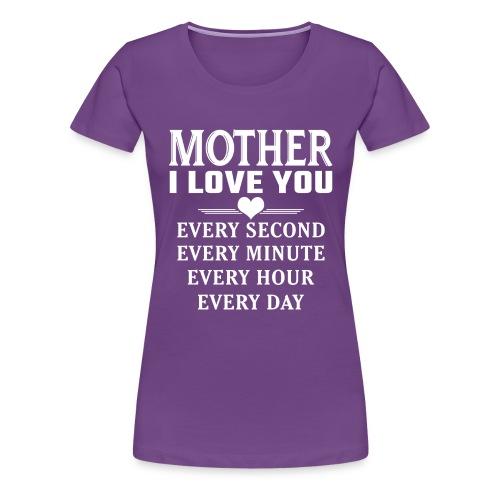I Love You Mother - Women's Premium T-Shirt