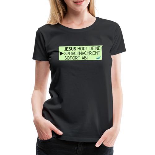 Jesus hört deine Sprachnachricht - Christlich - Frauen Premium T-Shirt