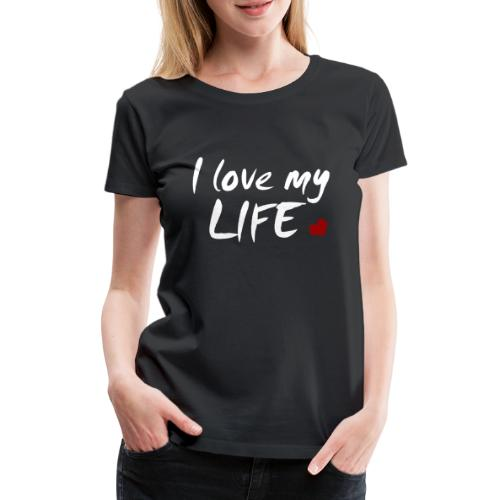 I love my Life - Frauen Premium T-Shirt