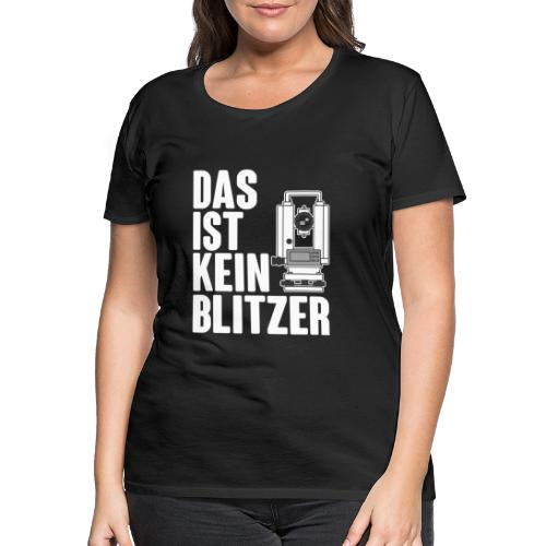 Vermessungstechniker Theodoloit Blitzer Geomatiker - Frauen Premium T-Shirt