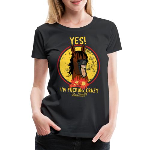 Yes, I M fucking Crazy - Frauen Premium T-Shirt
