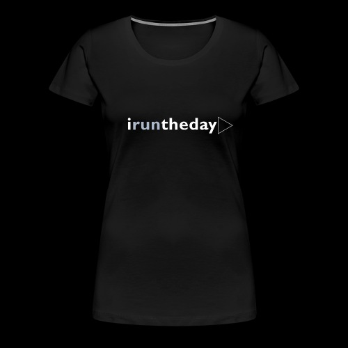 iruntheday clothing range - Women's Premium T-Shirt