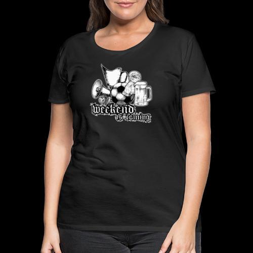 weekend is coming - Frauen Premium T-Shirt