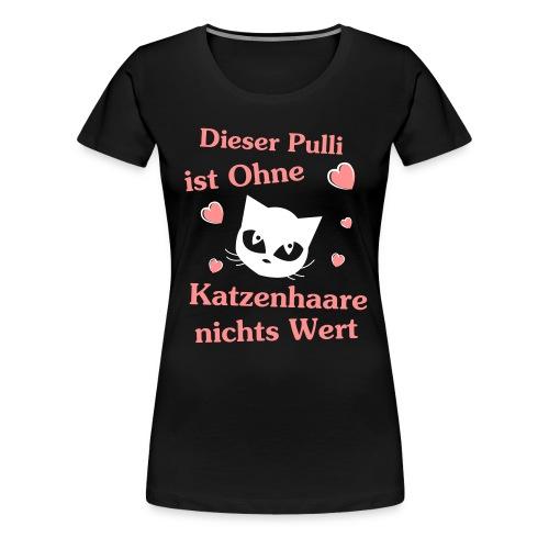 Dieser Pulli ist ohne Katzenhaare nichts Wert - Frauen Premium T-Shirt