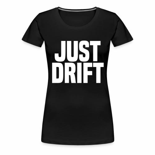 Just Drift - Women's Premium T-Shirt