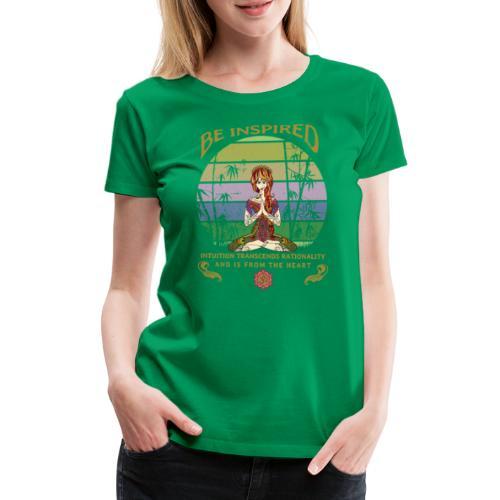 Lass dich inspirieren und folge deiner Intuition - Frauen Premium T-Shirt