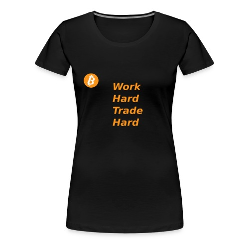 Trade Hard Bitcoin - Vrouwen Premium T-shirt