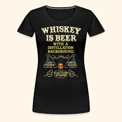Whiskey Is Beer - Frauen Premium T-Shirt
