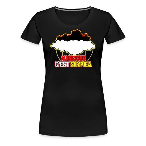 AU DESSUS C'EST SKYPIEA - T-shirt Premium Femme