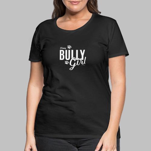 Happy Bully Girl - Französische Bulldogge Frenchie - Frauen Premium T-Shirt