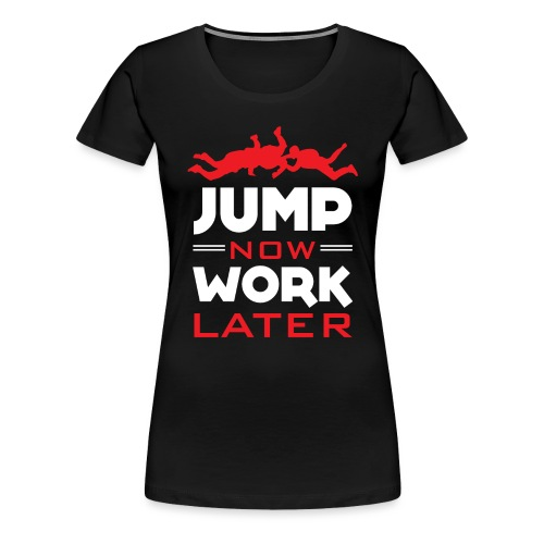 SKydiving - Jump Now Work Later - T-shirt Premium Femme