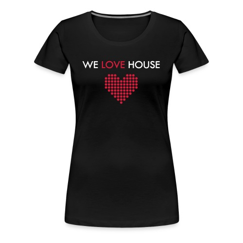 we love house - Women's Premium T-Shirt