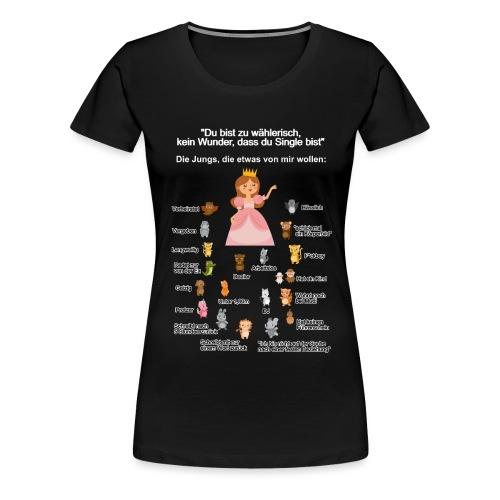 Singleshirt Du bist zu wählerisch.. - Frauen Premium T-Shirt