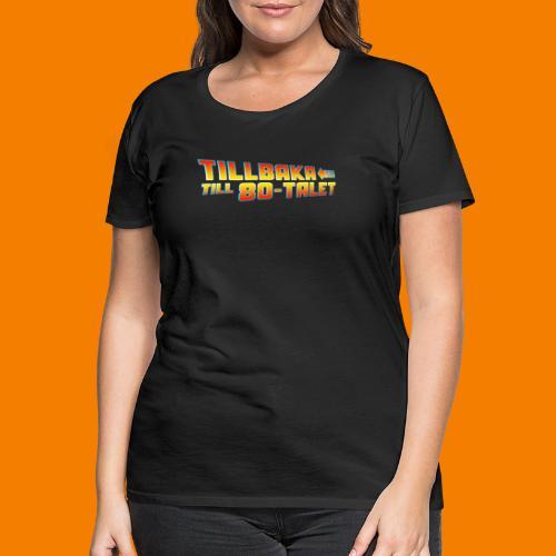 Tillbaka till 80-talet - Premium-T-shirt dam