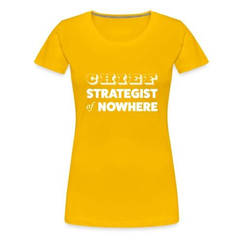Chief Strategist of Nowhere - T-shirt Premium Femme