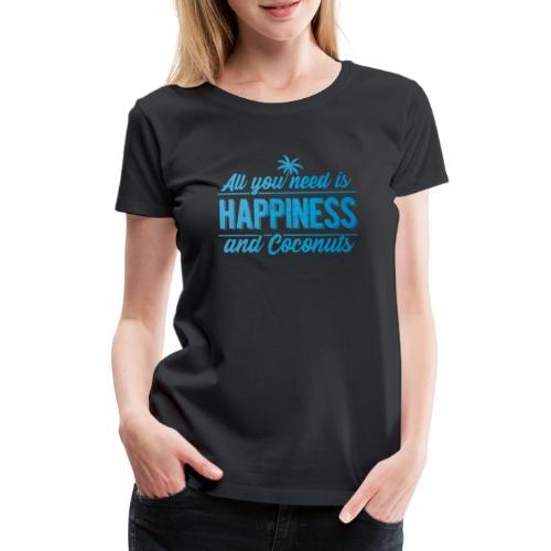 All you need is Happiness & Coconuts - Kokosnuss - Frauen Premium T-Shirt