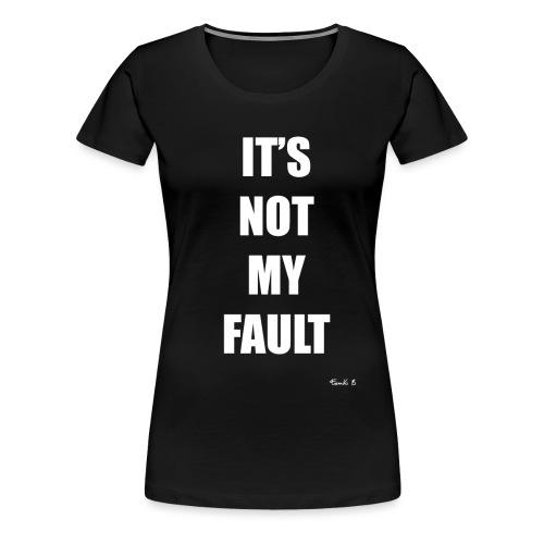 NOT FAULT - Women's Premium T-Shirt