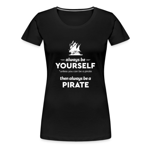 Be a pirate! (light version) - Women's Premium T-Shirt