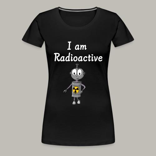 I am Radioactive - T-shirt Premium Femme