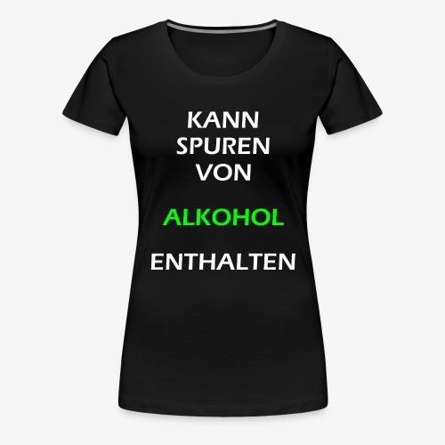 Kann Spuren von Alkohol enthalten | Spruch Alkohol - Frauen Premium T-Shirt