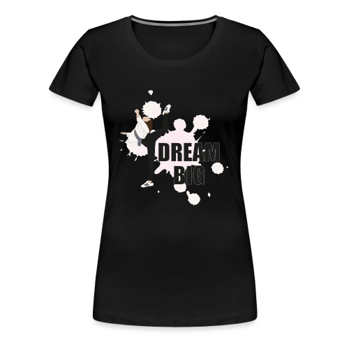 dream big - Frauen Premium T-Shirt