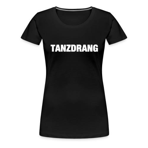 TANZDRANG - Frauen Premium T-Shirt