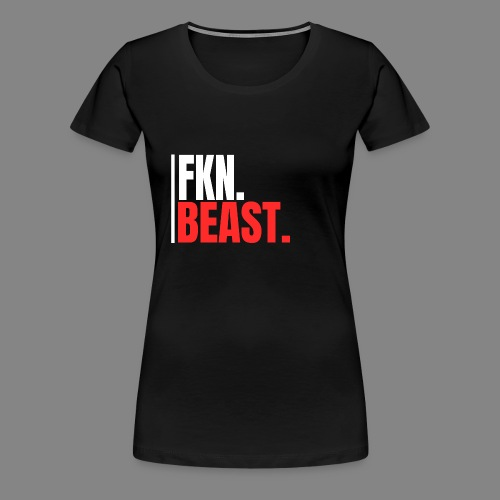 FKN.BEAST. - Frauen Premium T-Shirt