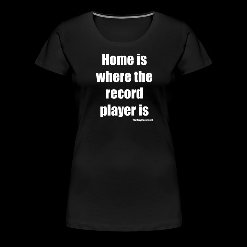 Home Is Where The Record Player Is - White - Naisten premium t-paita