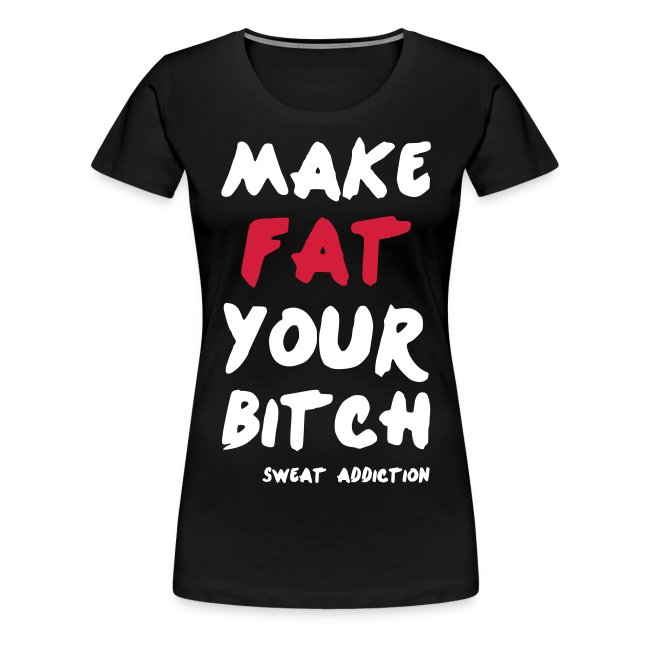 Make Fat Your Bitch