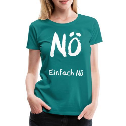 Einfach Nö - Frauen Premium T-Shirt